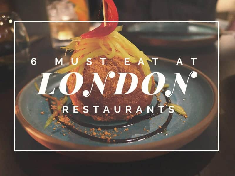 6 Must Eat Restaurants in London